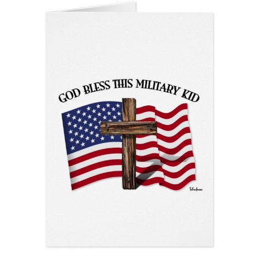 GOD BLESS THIS MILITARY KID rugged cross & US flag Card