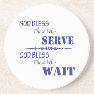God Bless Those Who Serve and Those Who Wait Drink Coasters