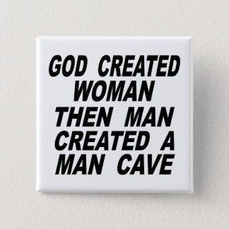God Created Woman Then Man Created A Man Cave 15 Cm Square Badge
