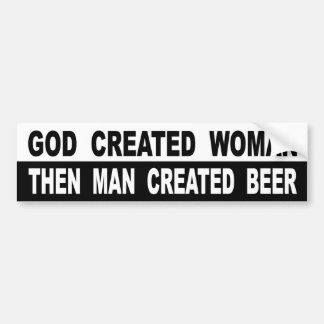 God Created Woman Then Man Created Beer Bumper Sticker