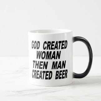God Created Woman Then Man Created Beer Magic Mug