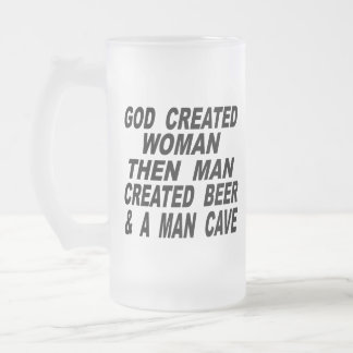 God Created Woman Then Man Created Beer & Man Cave Frosted Glass Beer Mug