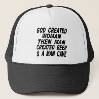 God Created Woman Then Man Created Beer & Man Cave Trucker Hat