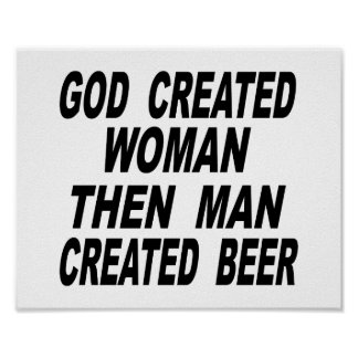 God Created Woman Then Man Created Beer Poster