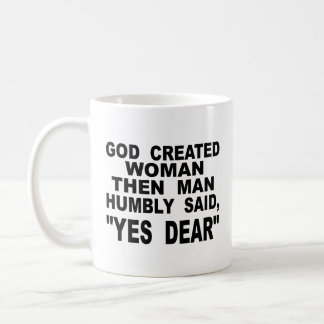 God Created Woman Then Man Humbly Said Yes Dear Coffee Mug