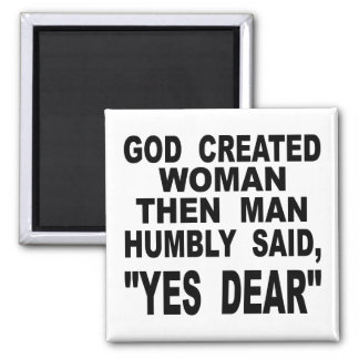 God Created Woman Then Man Humbly Said Yes Dear Magnet