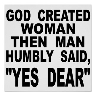 God Created Woman Then Man Humbly Said Yes Dear Poster