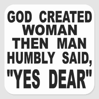 God Created Woman Then Man Humbly Said Yes Dear Square Sticker