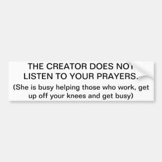 God does not listen to prayer- get busy! bumper sticker
