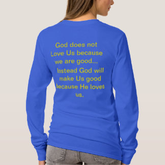 God doesn't love us because we are good Shirt