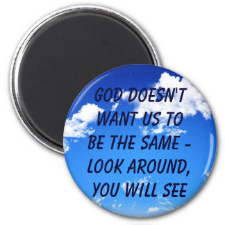 God doesn't want us to be the same - look around,  6 cm round magnet
