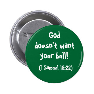 God doesn't want your bull 6 cm round badge