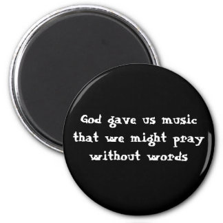 God gave us music that we might pray without words 6 cm round magnet