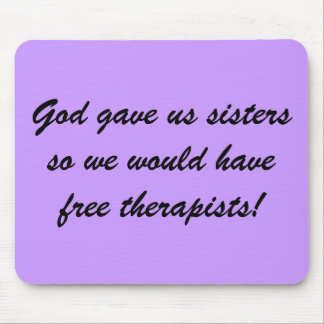God gave us sisters so we would have free thera mousepad