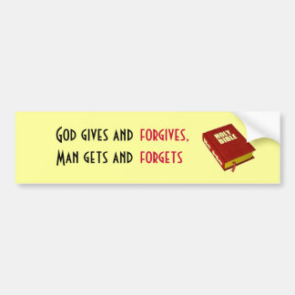 God gives and forgives, Man gets and forgets Bumper Sticker