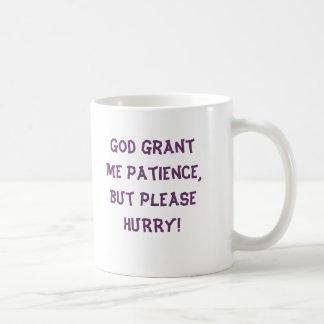 God grant me patience,but please HURRY! MUG