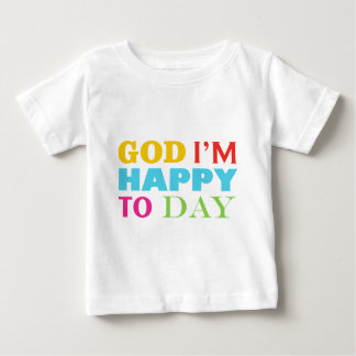 god i'm happy to day baby T-Shirt