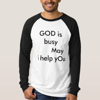 GOD is busy       May i help yOu T-Shirt