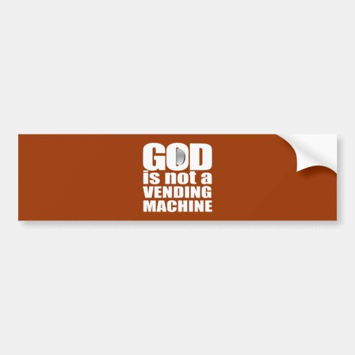 GOD is not a VENDING MACHINE Bumper Sticker