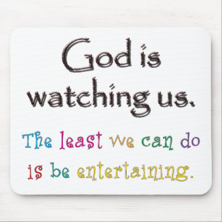 God Is Watching Us The Least We Can Do Is Be Mousepads