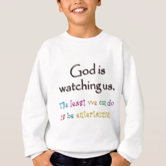 God Is Watching Us.  The Least We Can Do Is Be... Sweatshirt