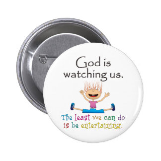 God Is Watching Us The Least We Can Do Is Buttons