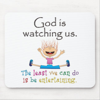 God Is Watching Us The Least We Can Do Is Mousepads