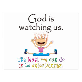 God Is Watching Us. The Least We Can Do Is... Postcard