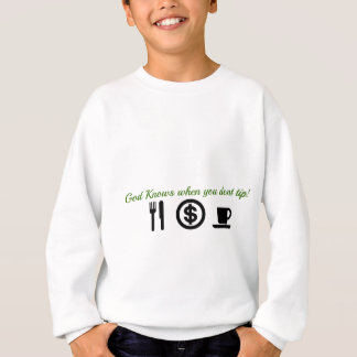 god knows when you dont tip sweatshirt