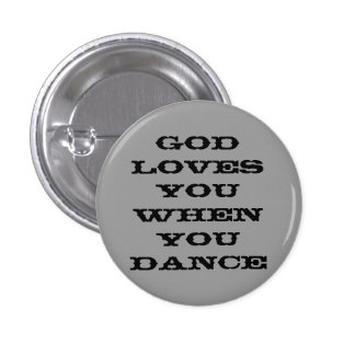 God loves you when you dance 3 cm round badge