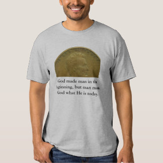 God made man in the beginning,... t shirts