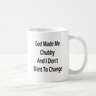 God Made Me Chubby And I Don't Want To Change Mug