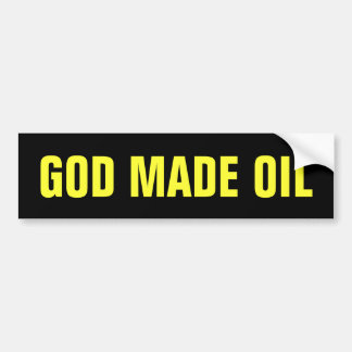 God Made Oil Bumper Sticker