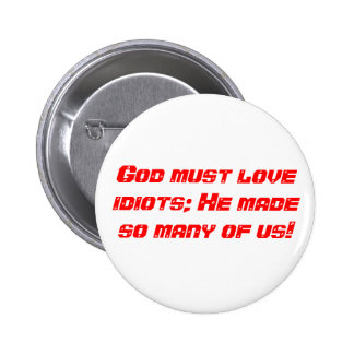 God must love idiots; He made so many of us! 6 Cm Round Badge