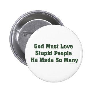 God Must Love Stupid People 6 Cm Round Badge