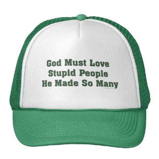 God Must Love Stupid People Cap