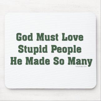 God Must Love Stupid People Mousepads