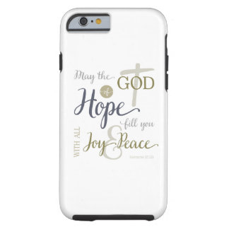 God of Hope Fill You with Joy & Peace Tough iPhone 6 Case