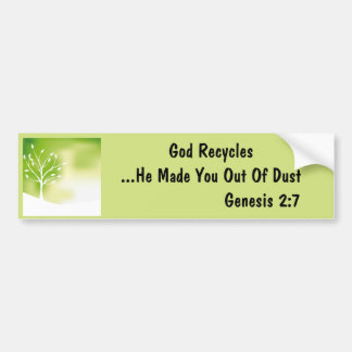 God recycles, he made you out of dust bumper sticker