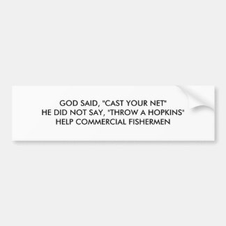 "GOD SAID, ""CAST YOUR NET""HE DID NOT SAY, ""THROW... BUMPER STICKER"