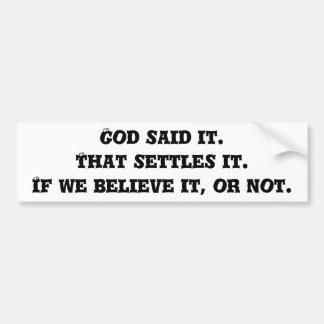 God said it. That settles it.If we believe it, ... Bumper Sticker