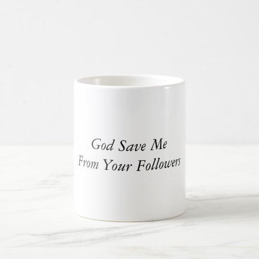 God Save Me From Your Followers Mug