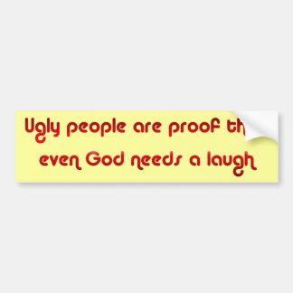 God Sense of Humor Ugly People Bumper Sticker
