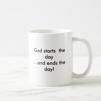 God starts the day and ends the day coffee mug