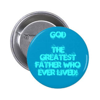 GOD The Greatest Father There Ever Was Button