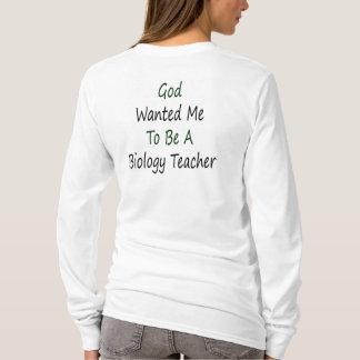 God Wanted Me To Be A Biology Teacher T-Shirt