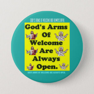 God's Arms Of Welcome Are Always Open. 7.5 Cm Round Badge