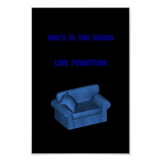 God's in the house like furniture poster