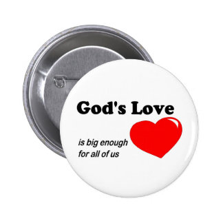 God's love is big enough for all of us pinback button