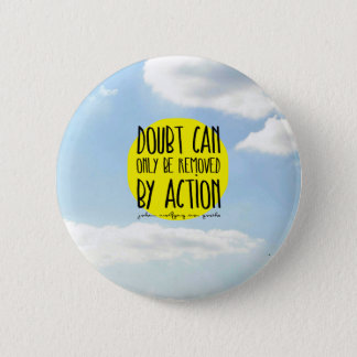 """Goethe Quote """"Doubt Can Only be Removed By Action"""" 6 Cm Round Badge"""